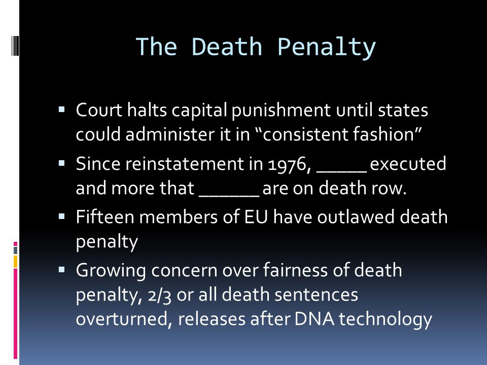 The Death Penalty Court halts capital punishment until states could administer it in consistent fashion