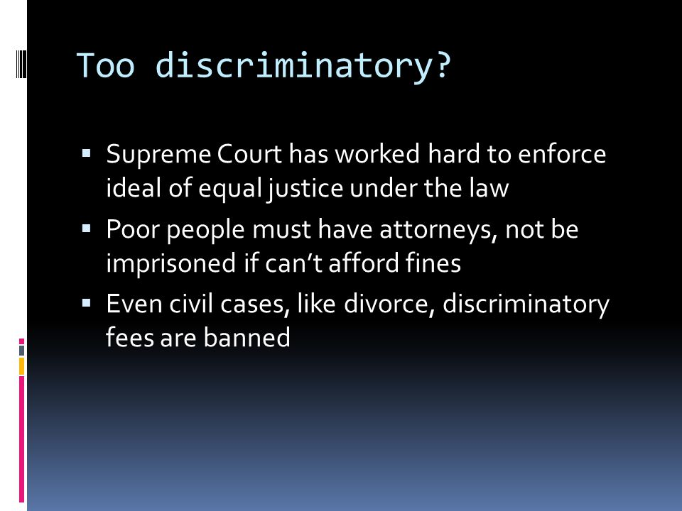 Too discriminatory Supreme Court has worked hard to enforce ideal of equal justice under the law.
