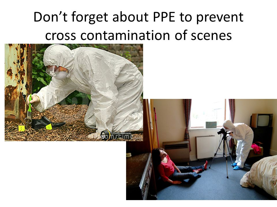 Don't forget about PPE to prevent cross contamination of scenes