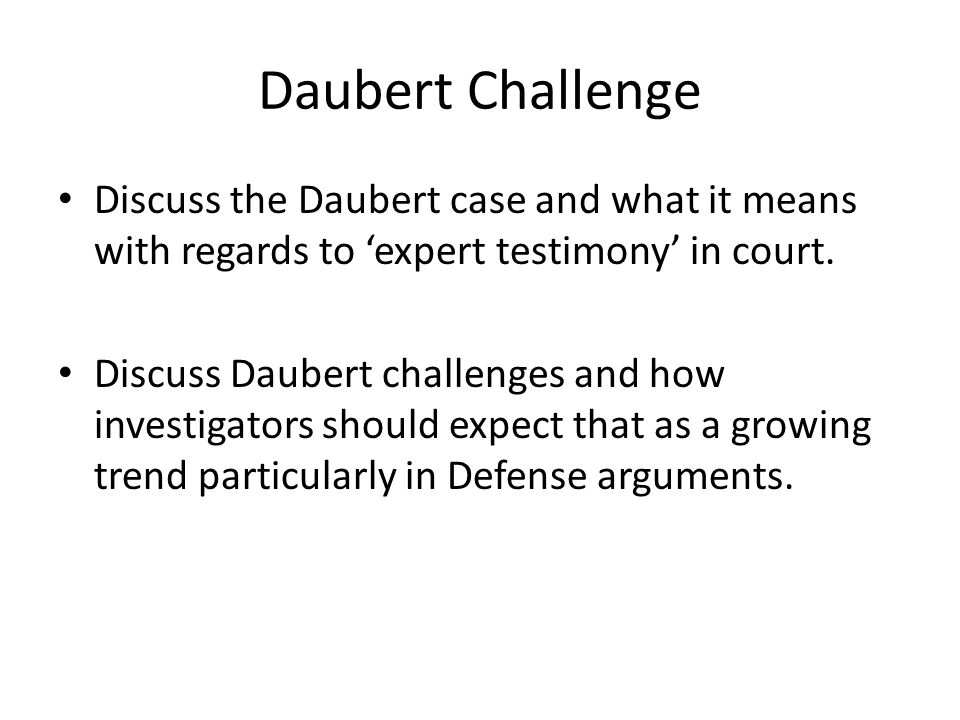 Daubert Challenge Discuss the Daubert case and what it means with regards to 'expert testimony' in court.