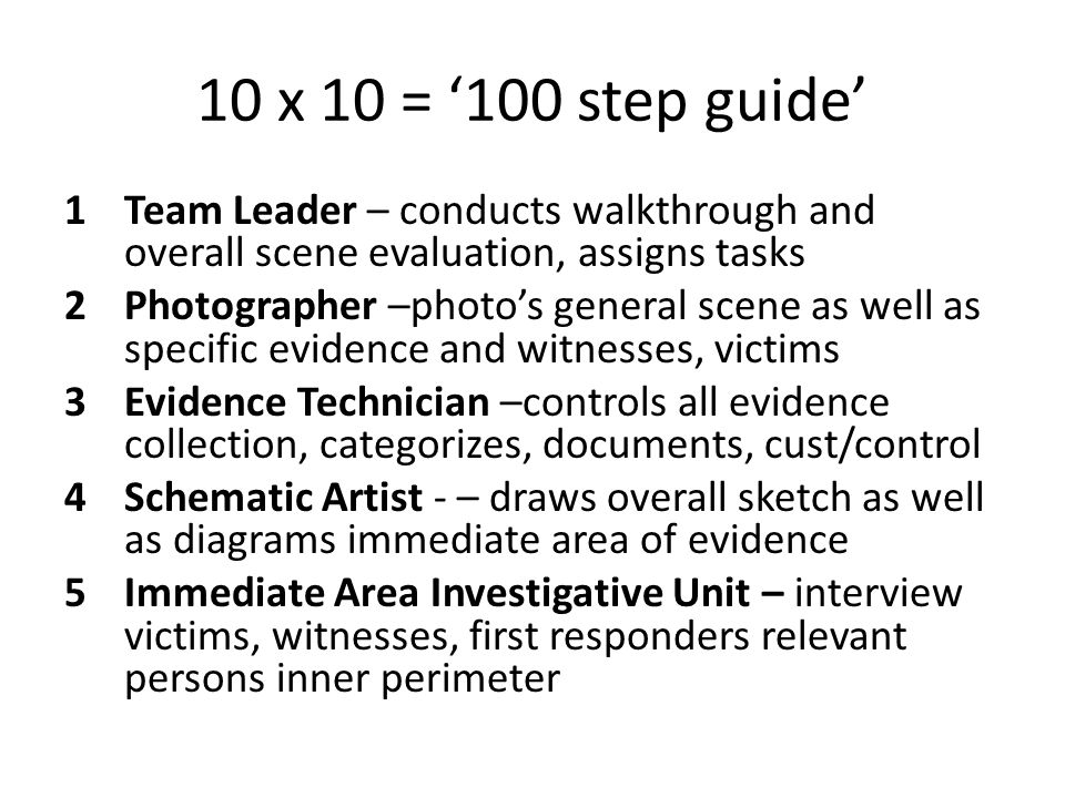10 x 10 = '100 step guide' Team Leader – conducts walkthrough and overall scene evaluation, assigns tasks.