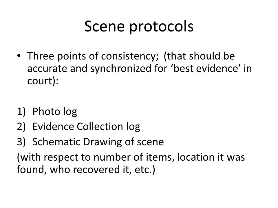 Scene protocols Three points of consistency; (that should be accurate and synchronized for 'best evidence' in court):