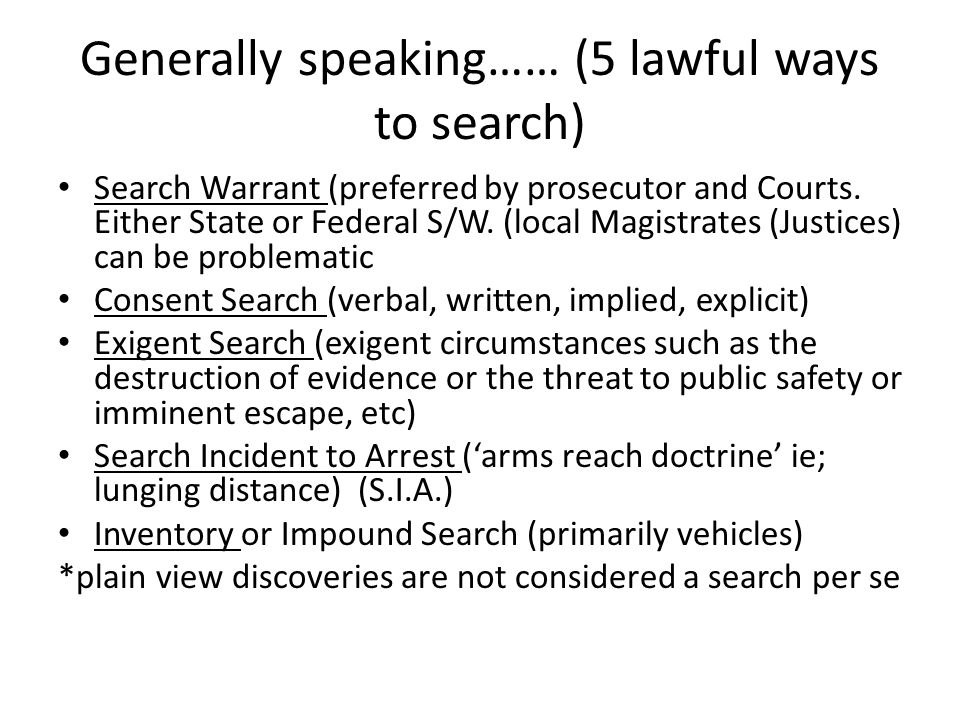 Generally speaking…… (5 lawful ways to search)