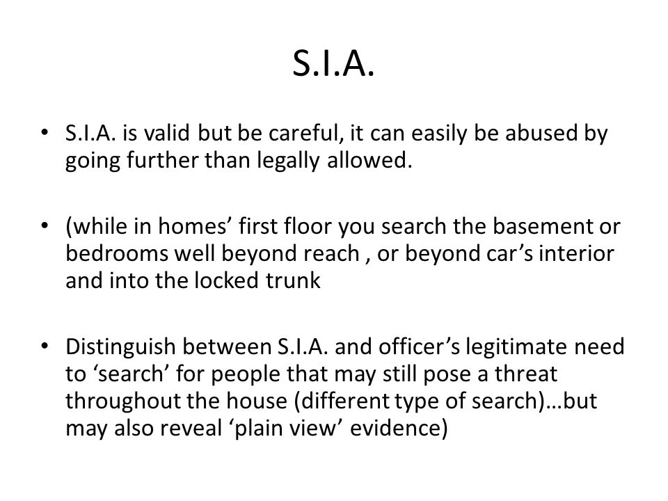 S.I.A. S.I.A. is valid but be careful, it can easily be abused by going further than legally allowed.