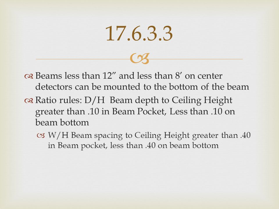 17.6.3.3 Beams less than 12 and less than 8' on center detectors can be mounted to the bottom of the beam.