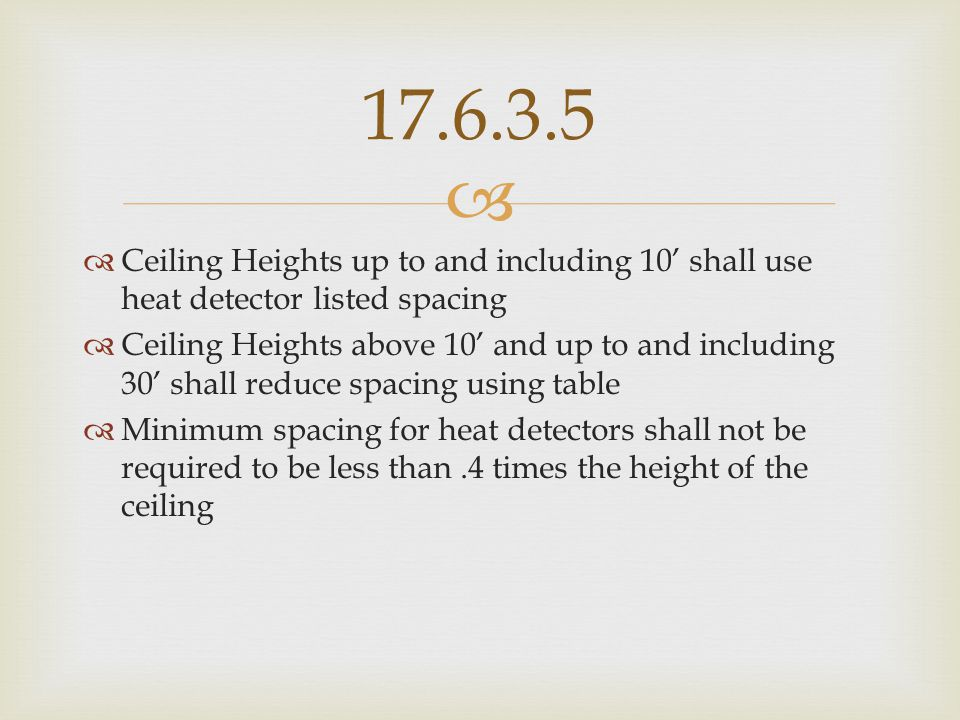 17.6.3.5 Ceiling Heights up to and including 10' shall use heat detector listed spacing.