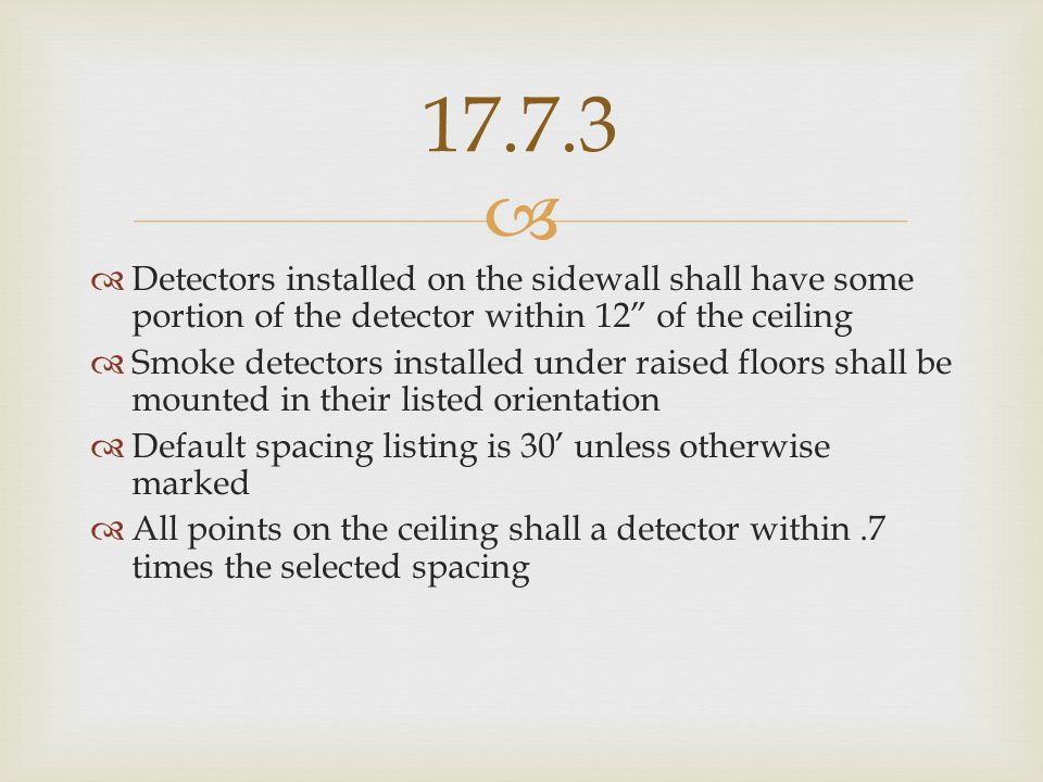 17.7.3 Detectors installed on the sidewall shall have some portion of the detector within 12 of the ceiling.