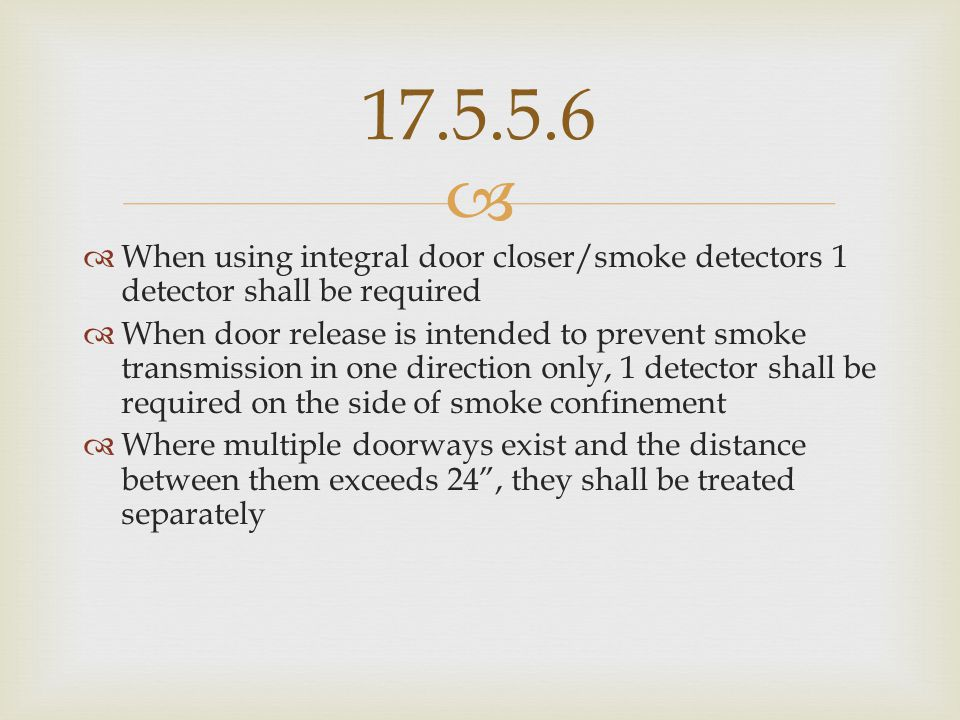 17.5.5.6 When using integral door closer/smoke detectors 1 detector shall be required.