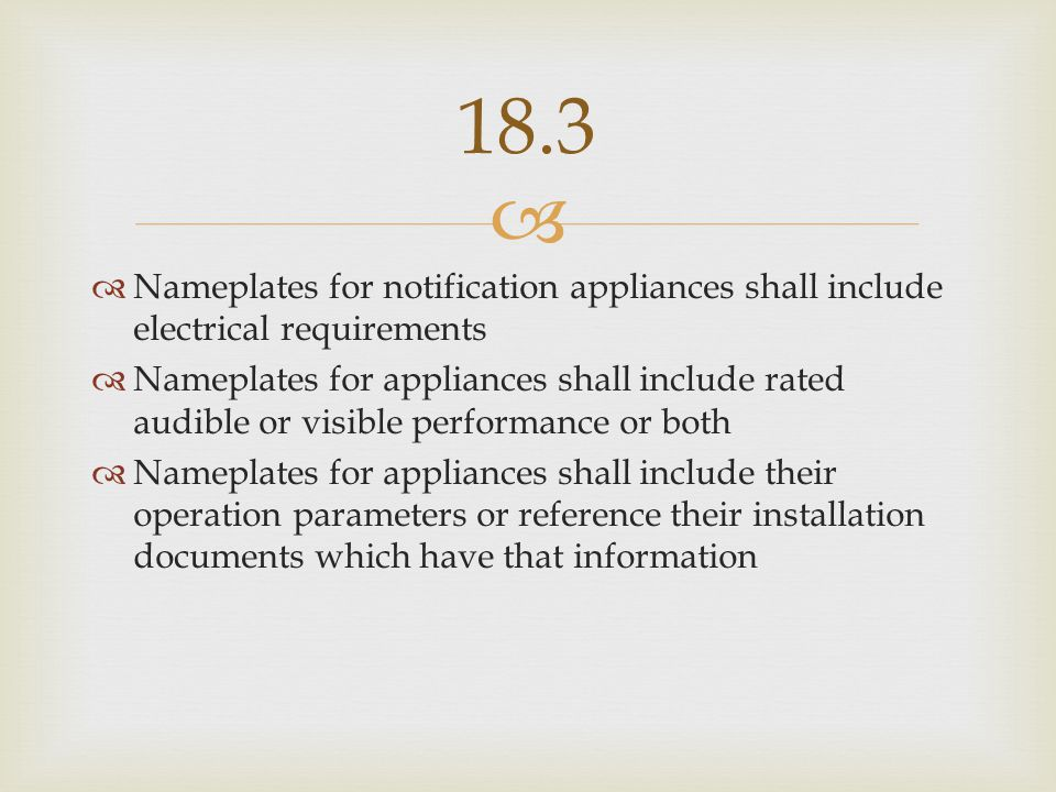 18.3 Nameplates for notification appliances shall include electrical requirements.