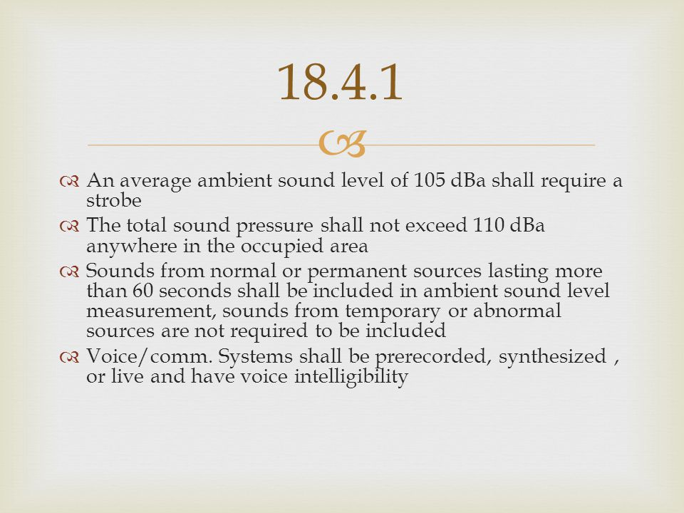 18.4.1 An average ambient sound level of 105 dBa shall require a strobe.