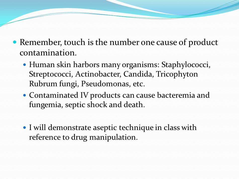 Remember, touch is the number one cause of product contamination.