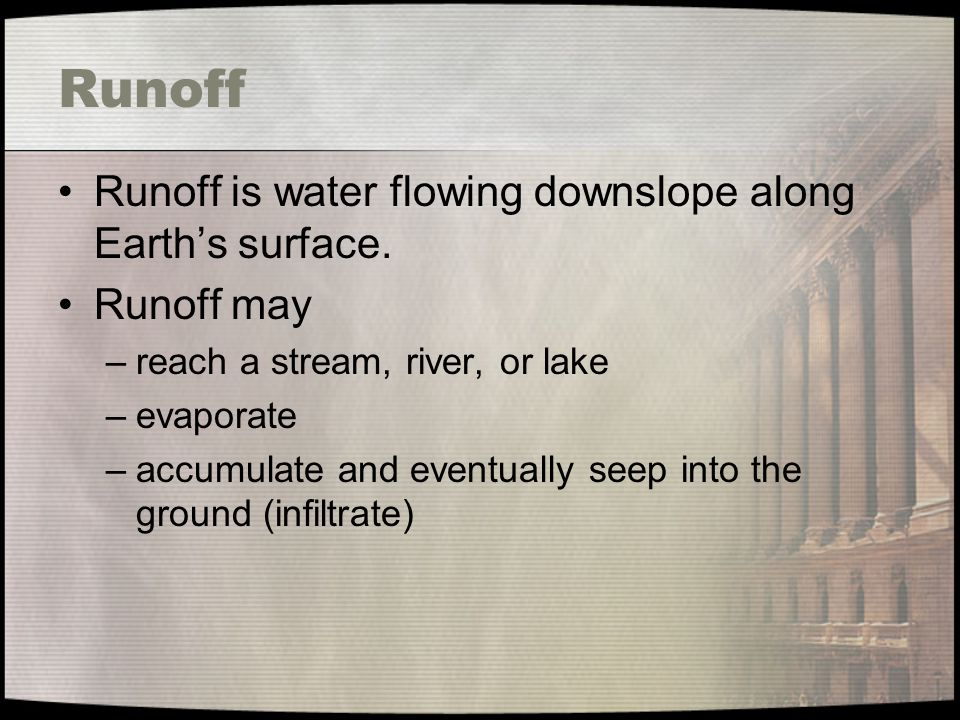 Runoff Runoff is water flowing downslope along Earth's surface.