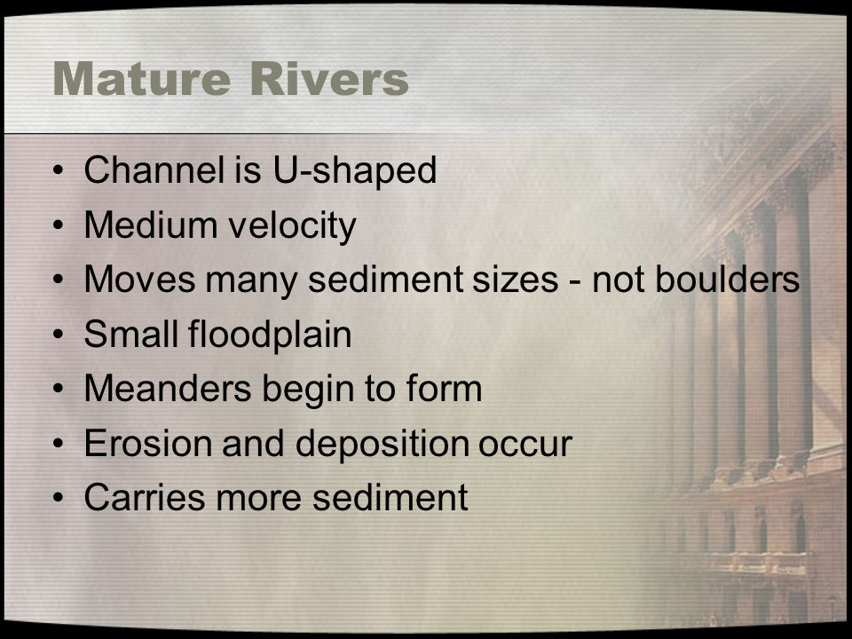 Mature Rivers Channel is U-shaped Medium velocity