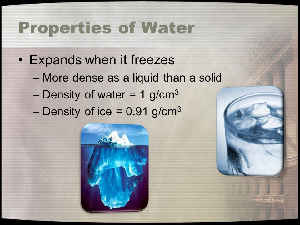 Properties of Water Expands when it freezes
