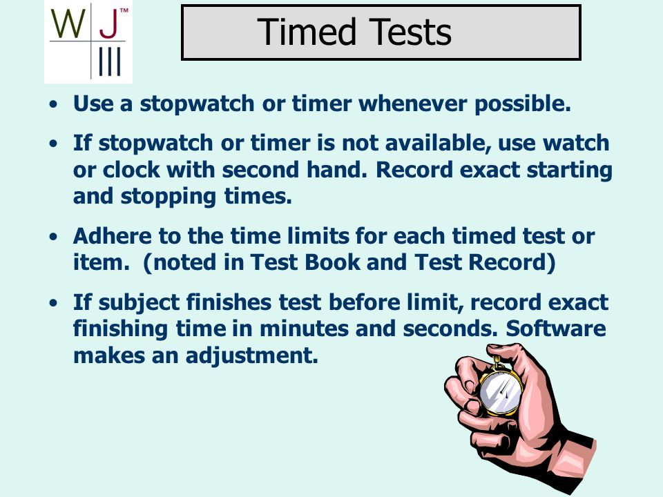 Timed Tests Use a stopwatch or timer whenever possible.