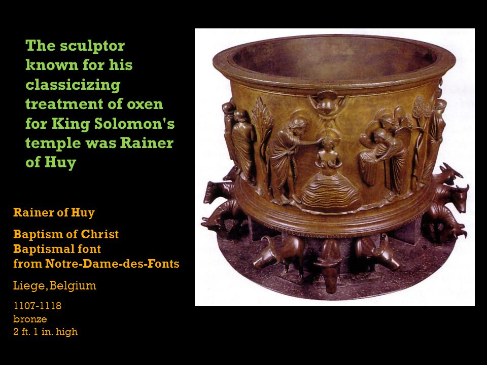 The sculptor known for his classicizing treatment of oxen for King Solomon s temple was Rainer of Huy