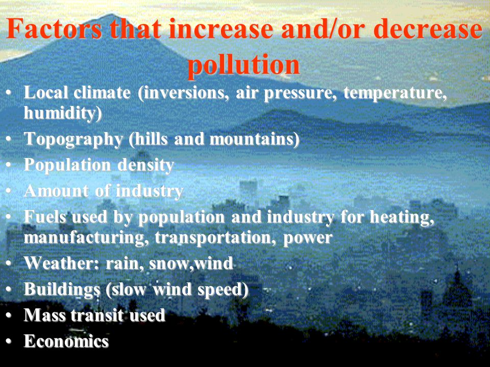Factors that increase and/or decrease pollution