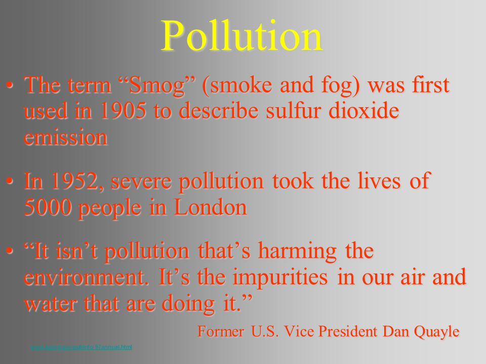 Pollution The term Smog (smoke and fog) was first used in 1905 to describe sulfur dioxide emission.
