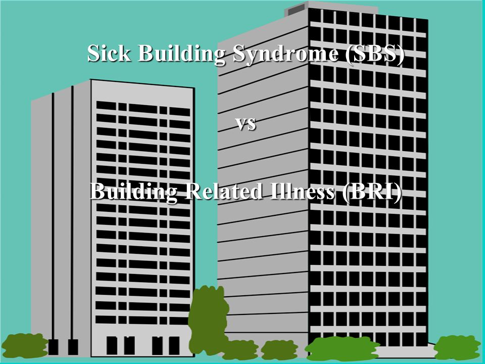 Sick Building Syndrome (SBS) Building Related Illness (BRI)