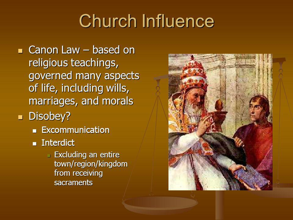 Church Influence Canon Law – based on religious teachings, governed many aspects of life, including wills, marriages, and morals.