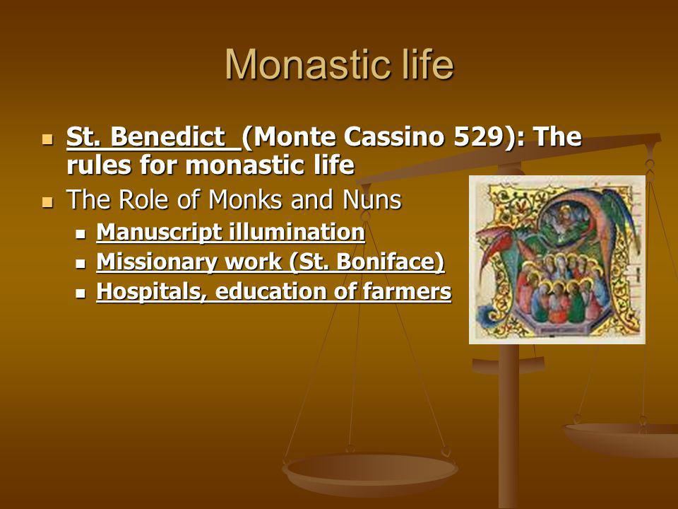 Monastic life St. Benedict (Monte Cassino 529): The rules for monastic life. The Role of Monks and Nuns.