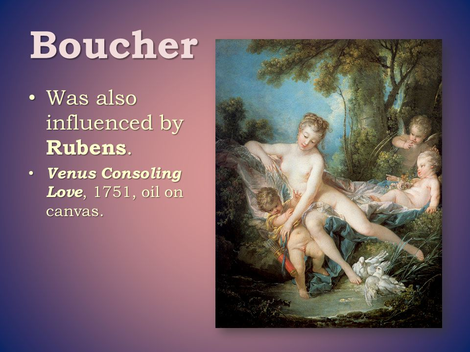 Boucher Was also influenced by Rubens.