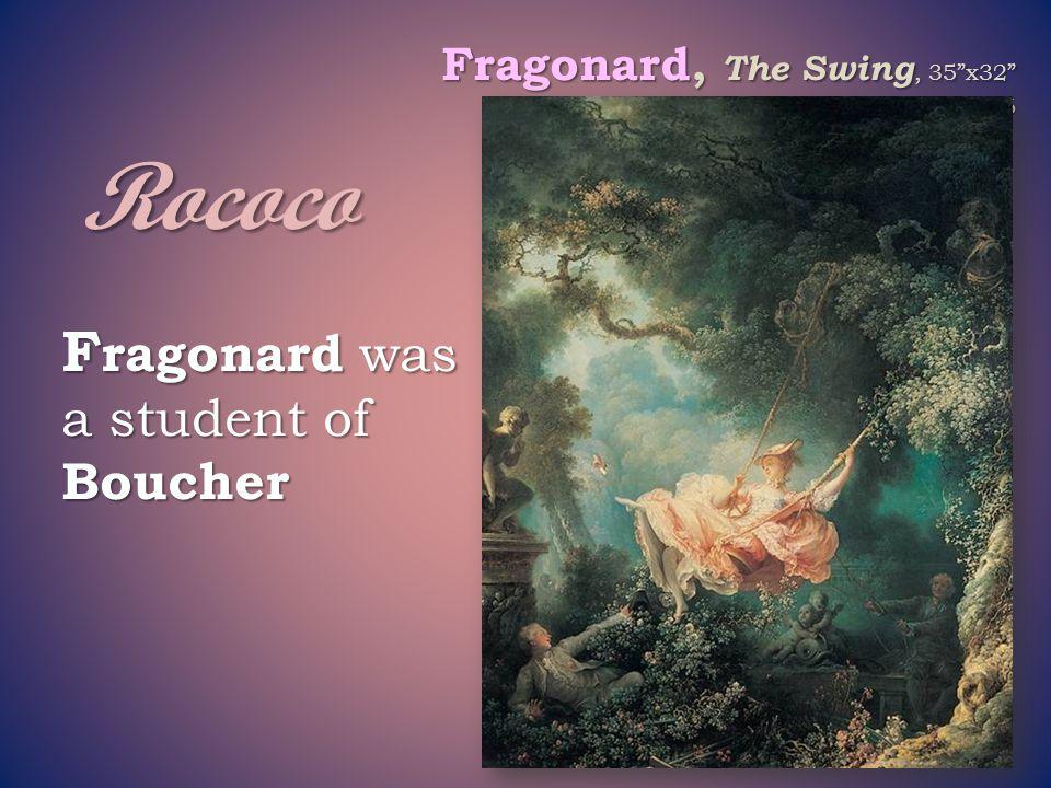 Rococo Fragonard was a student of Boucher