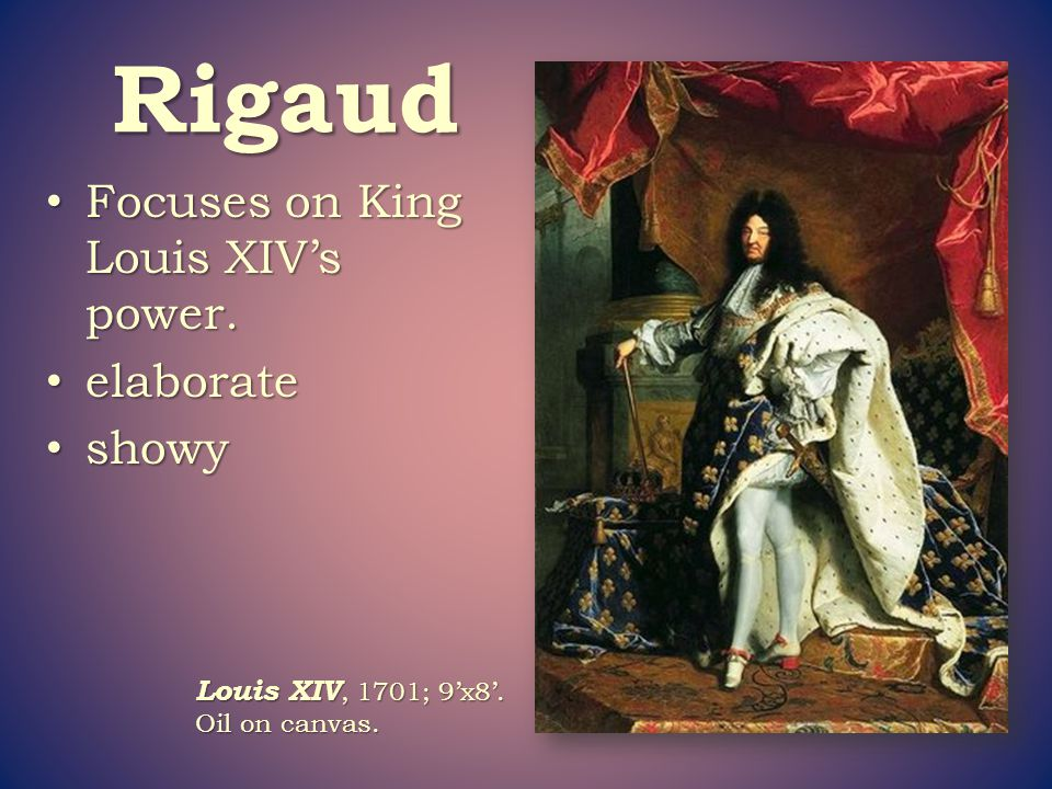 Rigaud Focuses on King Louis XIV's power. elaborate showy