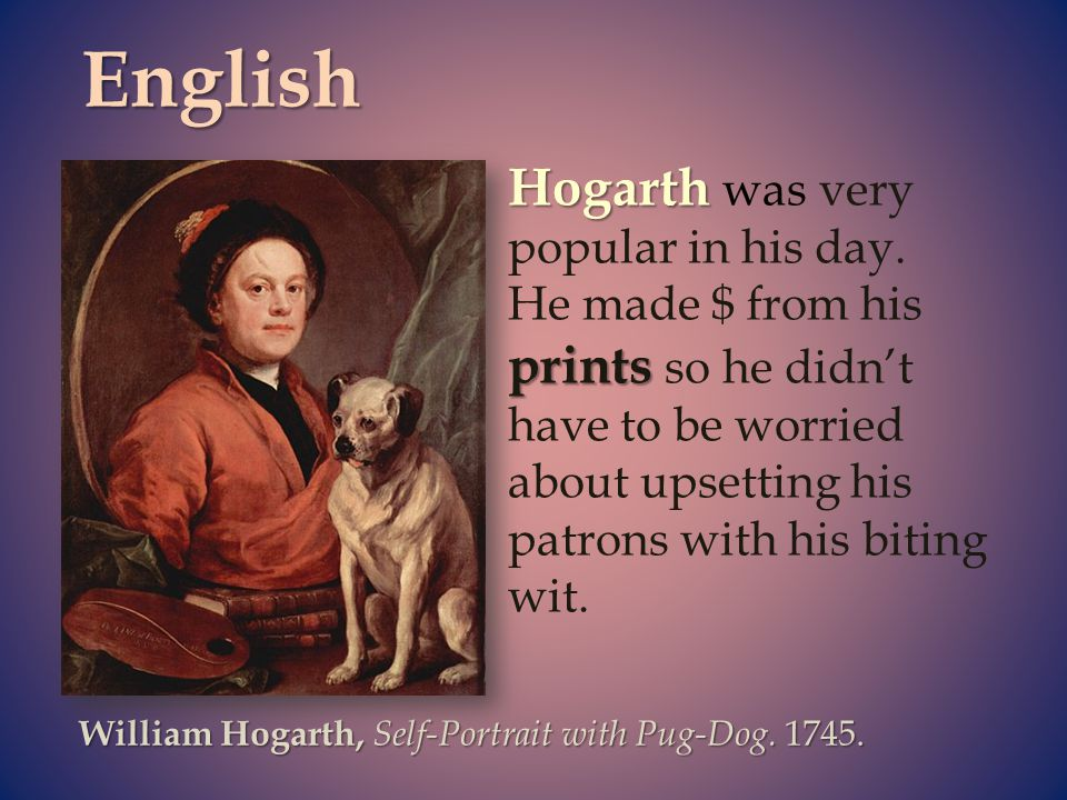 English Hogarth was very popular in his day.