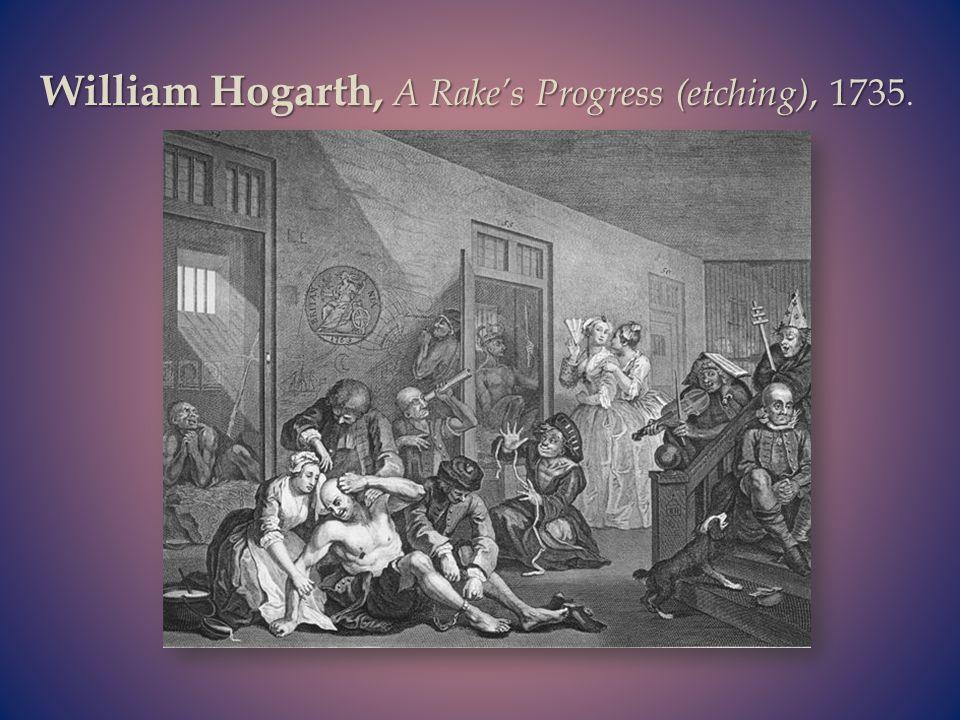 William Hogarth, A Rake's Progress (etching), 1735.
