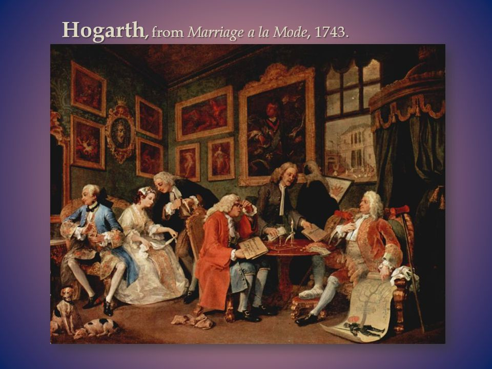 Hogarth, from Marriage a la Mode, 1743.