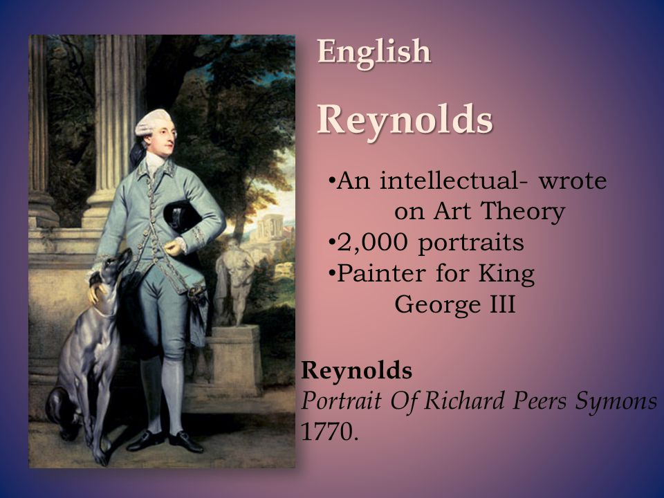 Reynolds English An intellectual- wrote on Art Theory 2,000 portraits