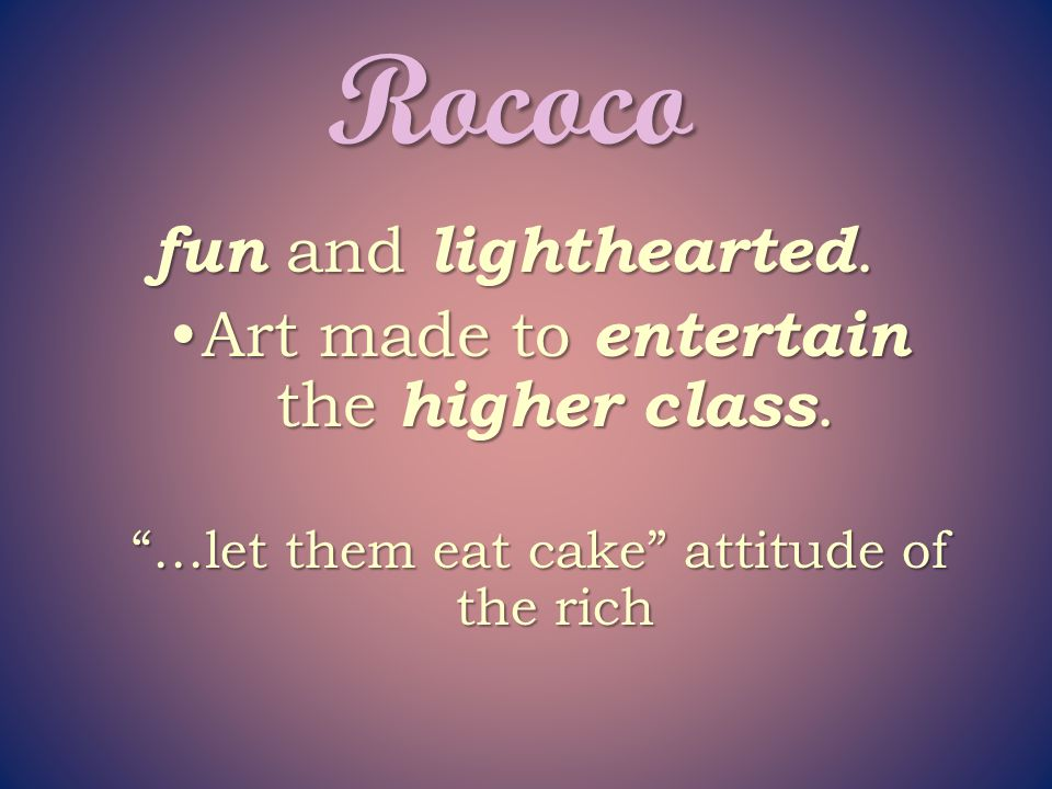 Rococo fun and lighthearted. Art made to entertain the higher class.