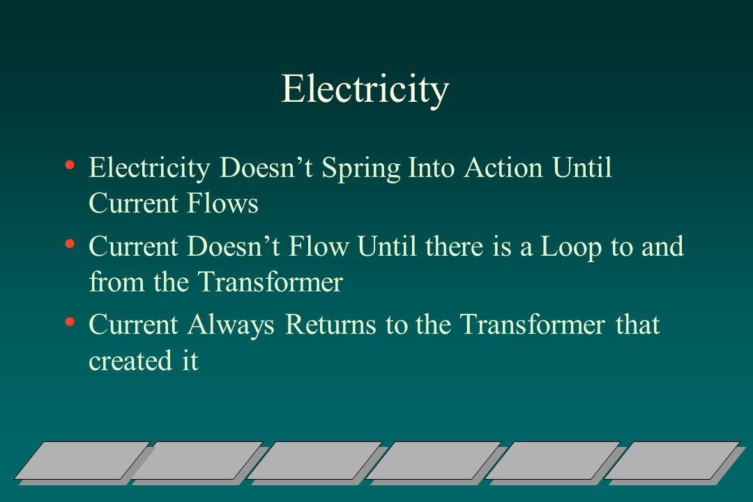 Electricity Electricity Doesn't Spring Into Action Until Current Flows