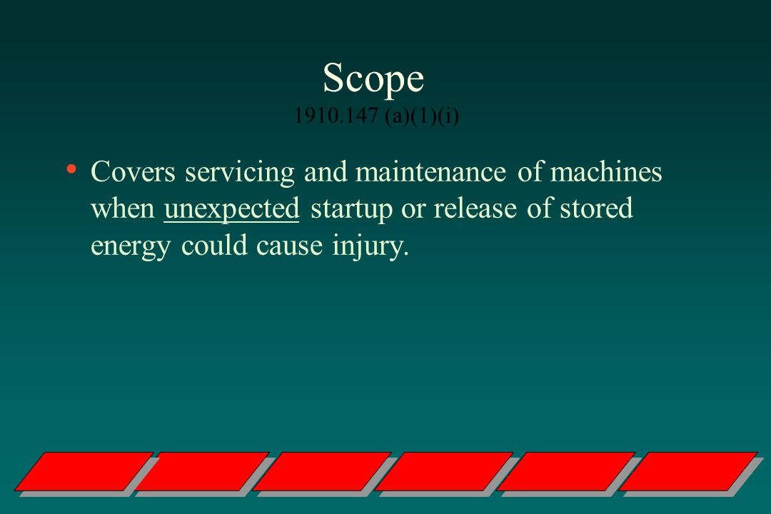 Scope (a)(1)(i) Covers servicing and maintenance of machines when unexpected startup or release of stored energy could cause injury.