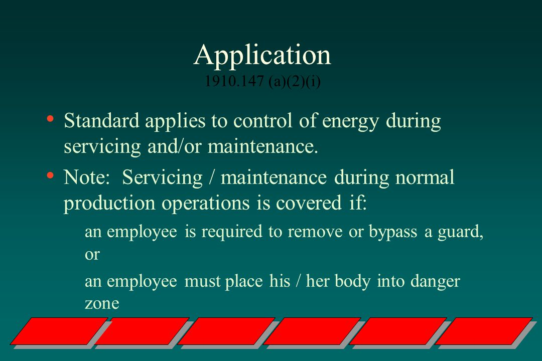 Application (a)(2)(i) Standard applies to control of energy during servicing and/or maintenance.
