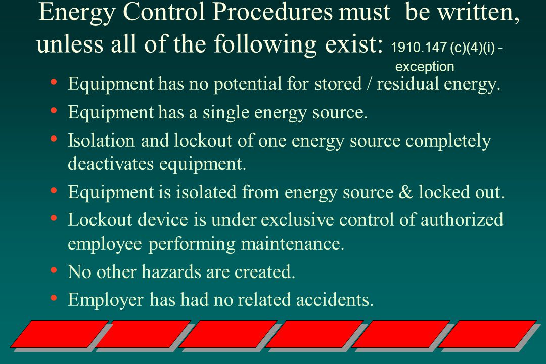 Energy Control Procedures must be written, unless all of the following exist: 1910.147 (c)(4)(i) - exception