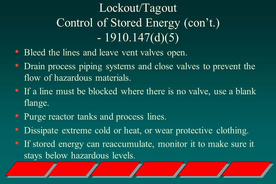 Lockout/Tagout Control of Stored Energy (con't.) (d)(5)