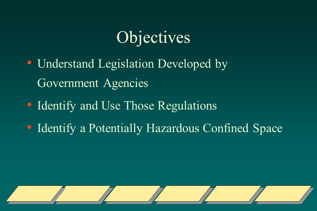 Objectives Understand Legislation Developed by Government Agencies