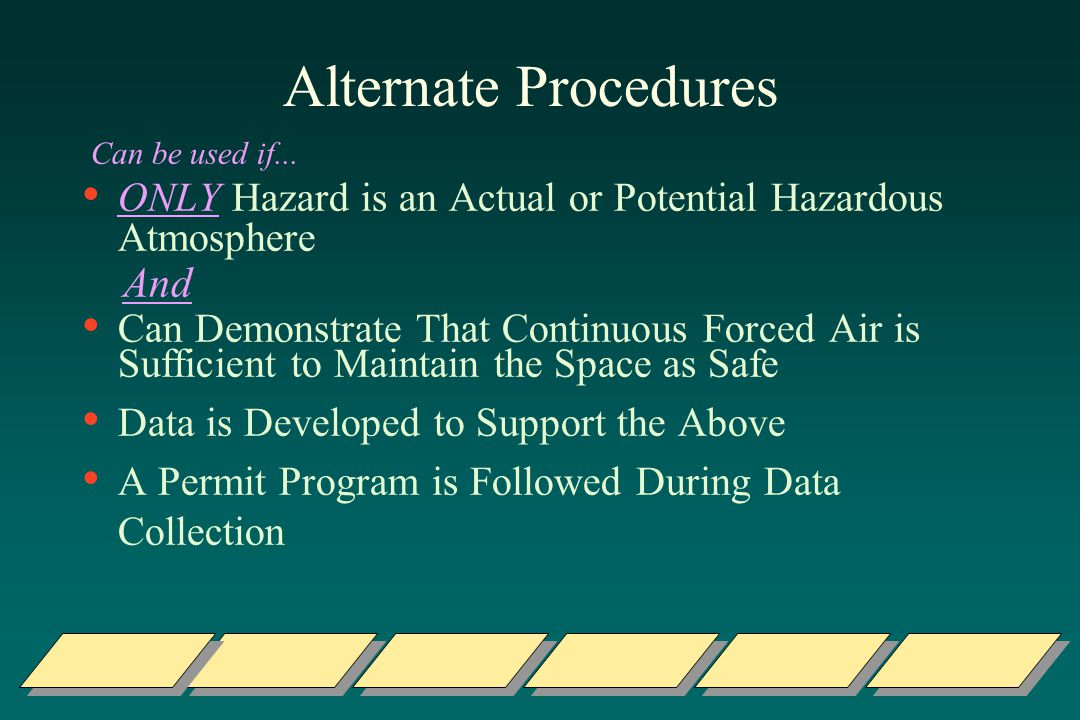 Alternate Procedures Can be used if... ONLY Hazard is an Actual or Potential Hazardous Atmosphere.