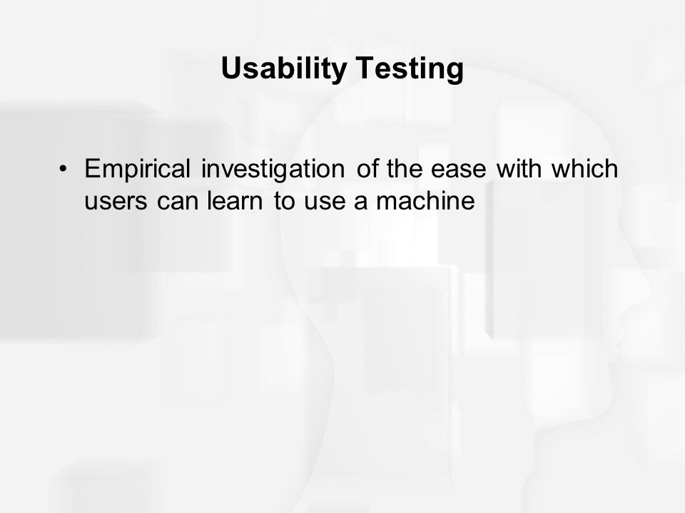 Usability Testing Empirical investigation of the ease with which users can learn to use a machine