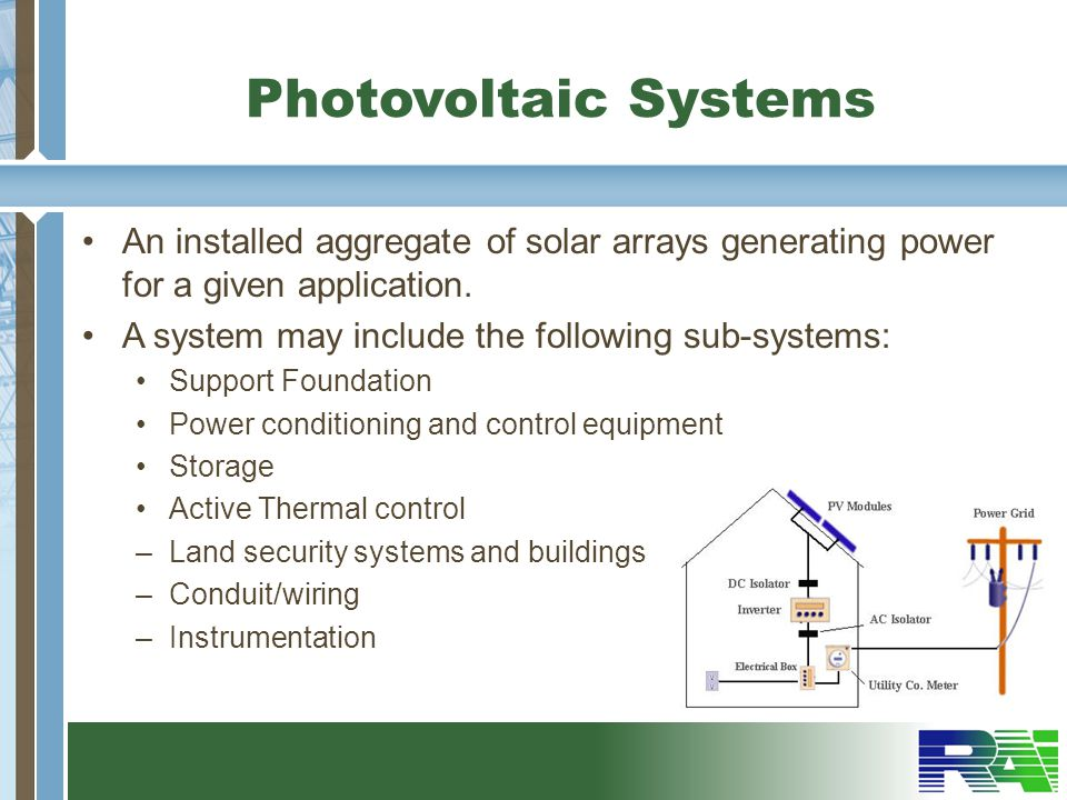 Photovoltaic Systems An installed aggregate of solar arrays generating power for a given application.