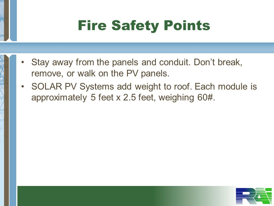 Fire Safety Points Stay away from the panels and conduit. Don't break, remove, or walk on the PV panels.