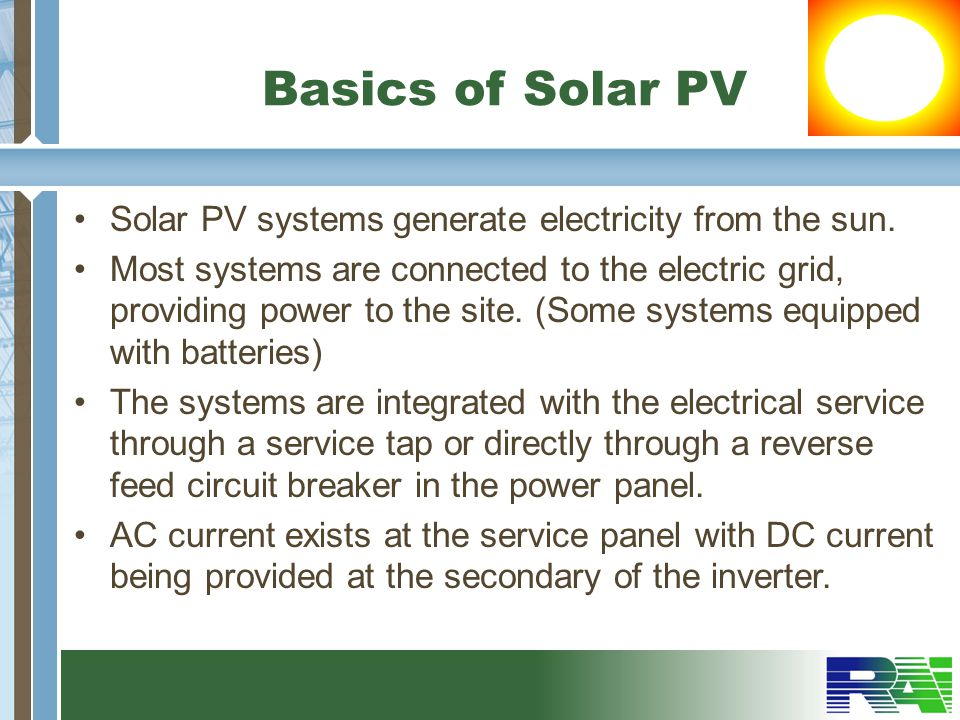 Basics of Solar PV Solar PV systems generate electricity from the sun.