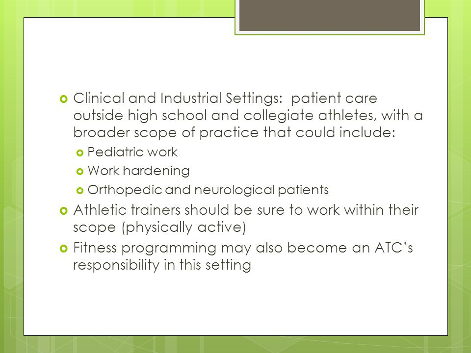 Clinical and Industrial Settings: patient care outside high school and collegiate athletes, with a broader scope of practice that could include: