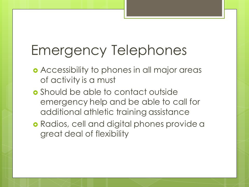Emergency Telephones Accessibility to phones in all major areas of activity is a must.