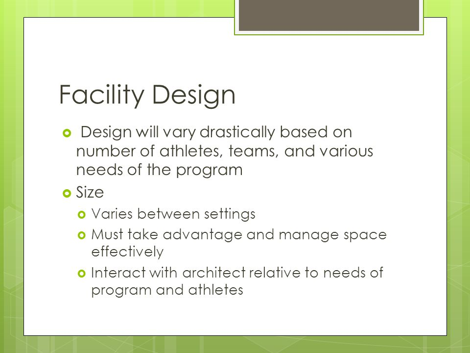 Facility Design Design will vary drastically based on number of athletes, teams, and various needs of the program.