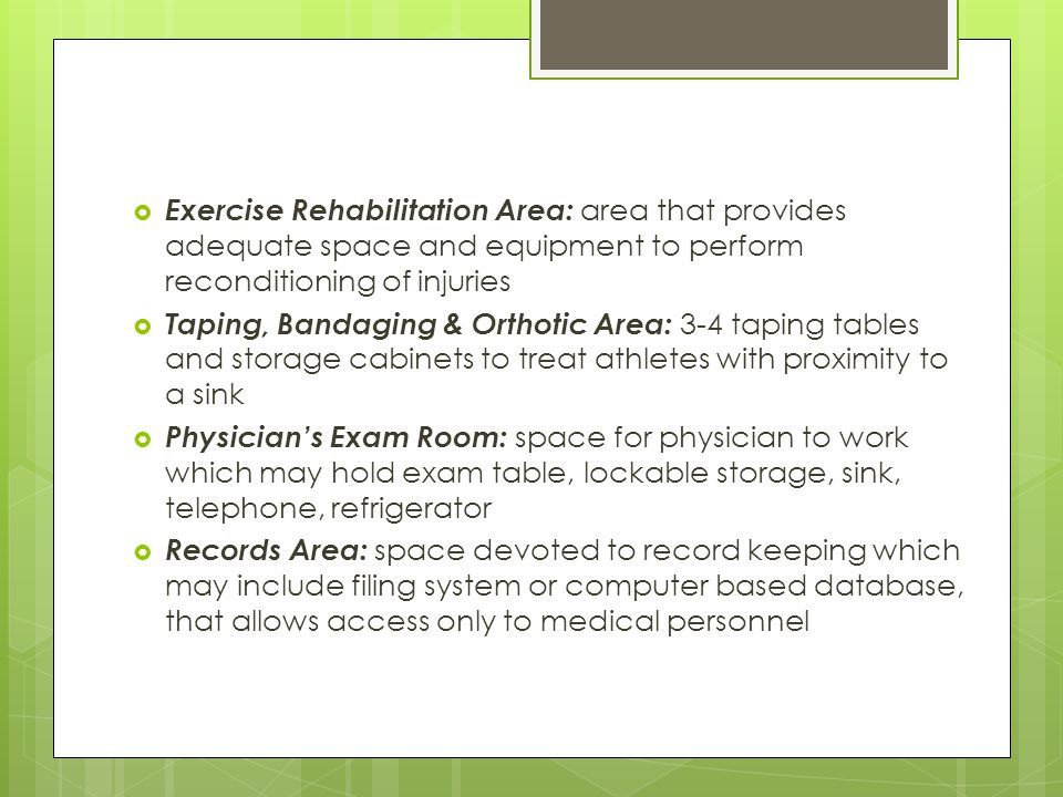 Exercise Rehabilitation Area: area that provides adequate space and equipment to perform reconditioning of injuries