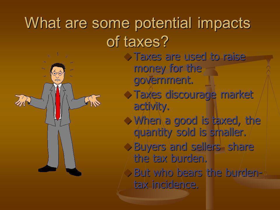 What are some potential impacts of taxes