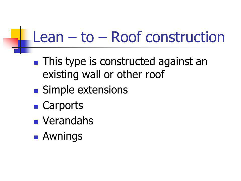 Lean – to – Roof construction